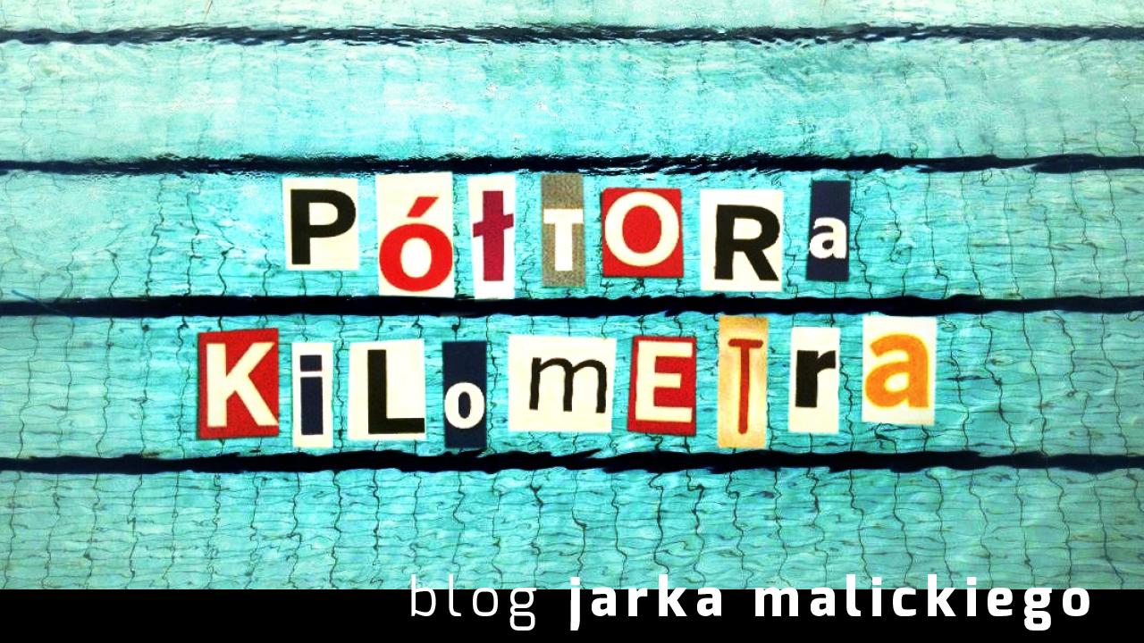 blog Jarka Malickiego